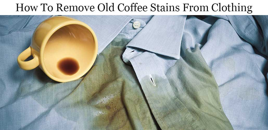 How To Remove Coffee Stains >> How To Remove Old Coffee Stains From Clothing