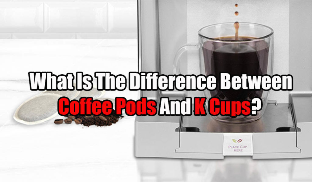 What Is The Difference Between Coffee Pods And K Cups