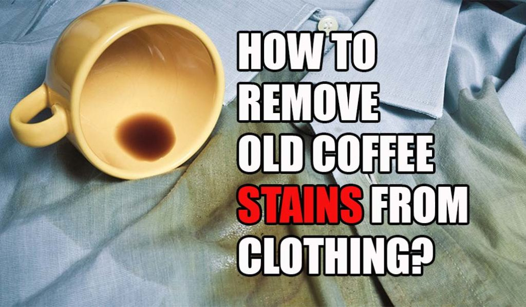 Removing Coffee Stains >> How To Remove Old Coffee Stains From Clothing